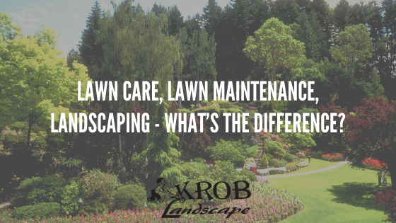 Lawn Care, Lawn Maintenance, Landscaping - What's the Difference?